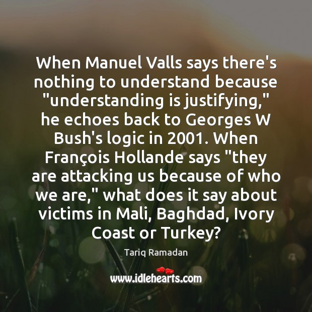 "Image, When Manuel Valls says there's nothing to understand because ""understanding is justifying,"""