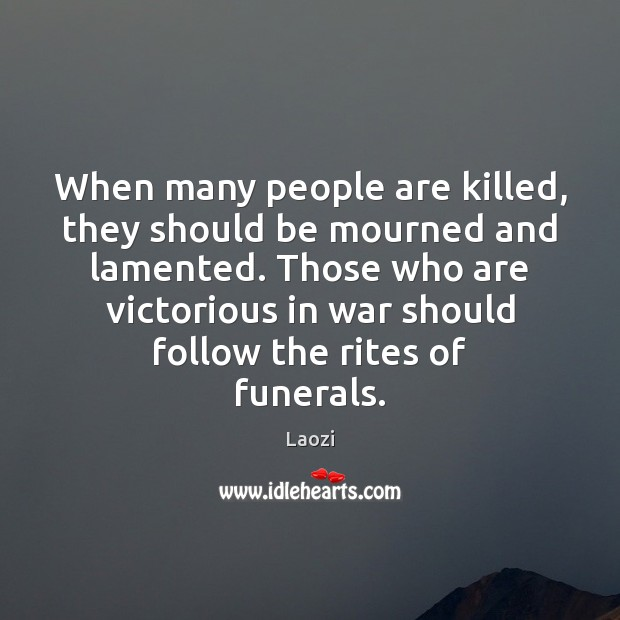 Image, When many people are killed, they should be mourned and lamented. Those
