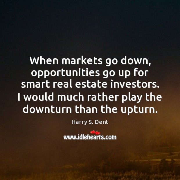 When markets go down, opportunities go up for smart real estate investors. Real Estate Quotes Image