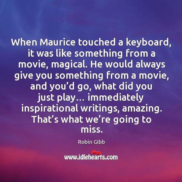 When maurice touched a keyboard, it was like something from a movie, magical. Robin Gibb Picture Quote