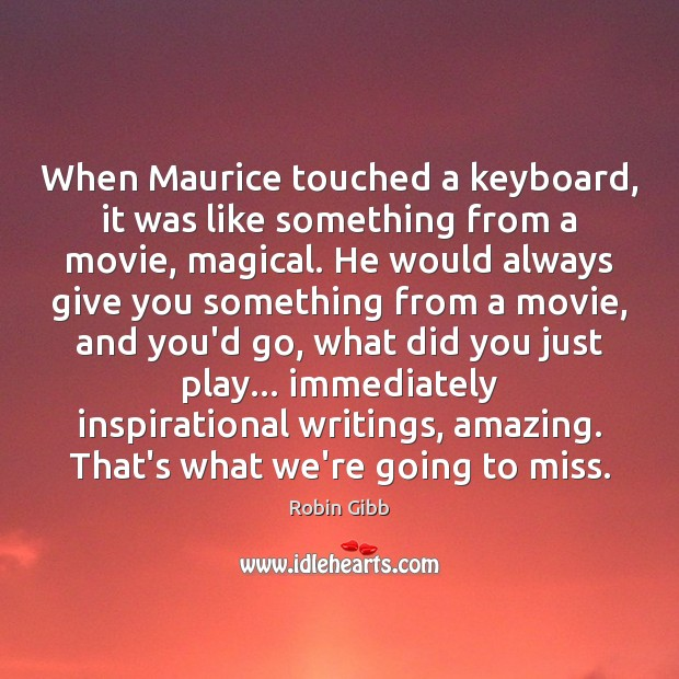 When Maurice touched a keyboard, it was like something from a movie, Robin Gibb Picture Quote