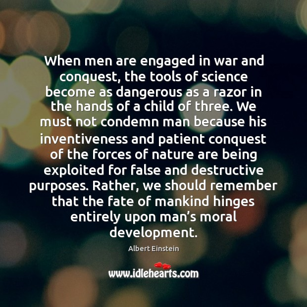 When men are engaged in war and conquest, the tools of science Albert Einstein Picture Quote