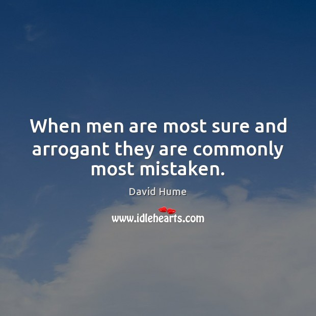 When men are most sure and arrogant they are commonly most mistaken. David Hume Picture Quote