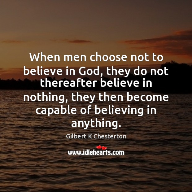 When men choose not to believe in God, they do not thereafter Image
