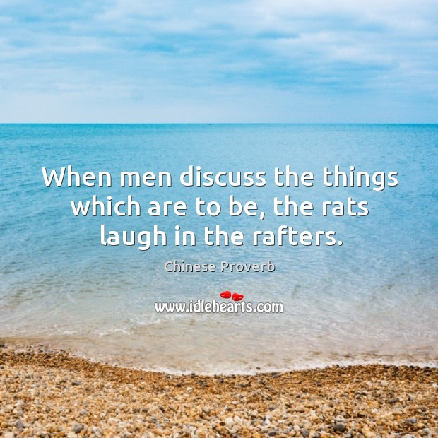 Image, When men discuss the things which are to be, the rats laugh in the rafters.