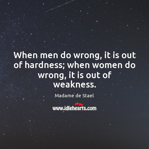 When men do wrong, it is out of hardness; when women do wrong, it is out of weakness. Image