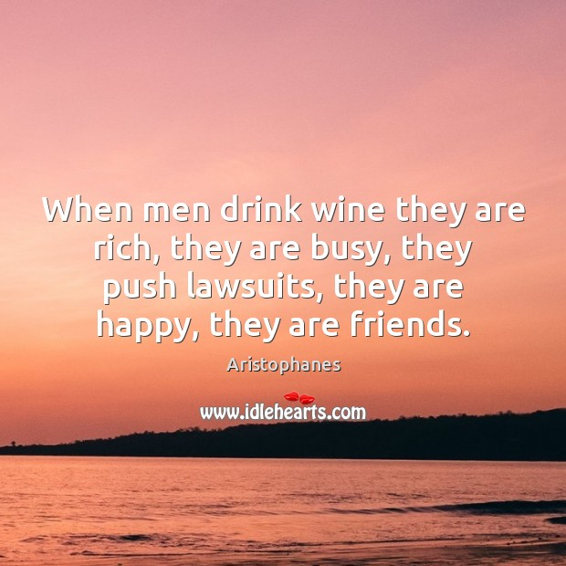 Image, When men drink wine they are rich, they are busy, they push