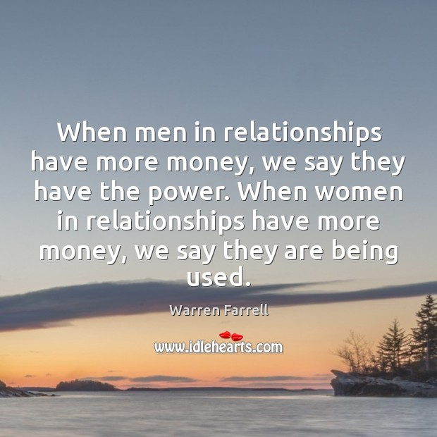 When men in relationships have more money, we say they have the Warren Farrell Picture Quote