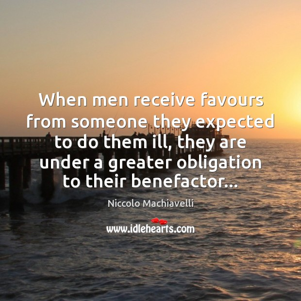 Image, When men receive favours from someone they expected to do them ill,