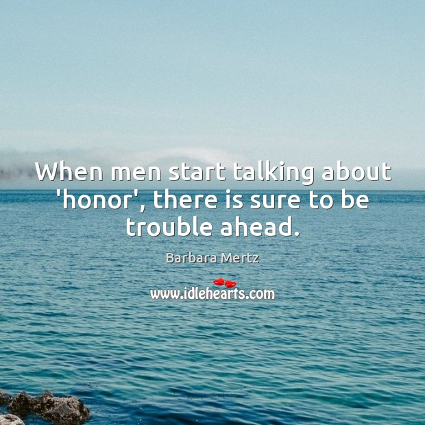 Image, When men start talking about 'honor', there is sure to be trouble ahead.