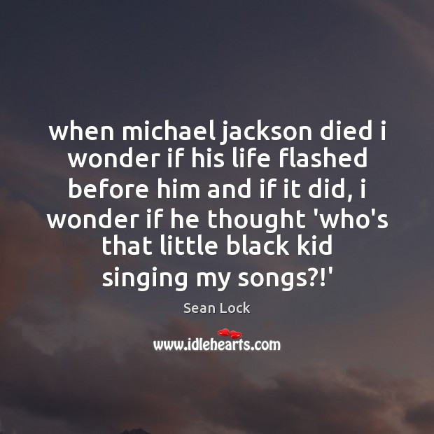When michael jackson died i wonder if his life flashed before him Image