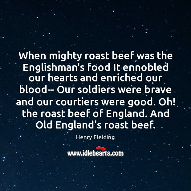 When mighty roast beef was the Englishman's food It ennobled our hearts Henry Fielding Picture Quote
