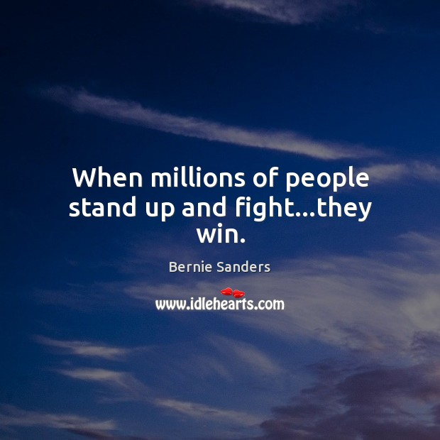 When millions of people stand up and fight…they win. Image