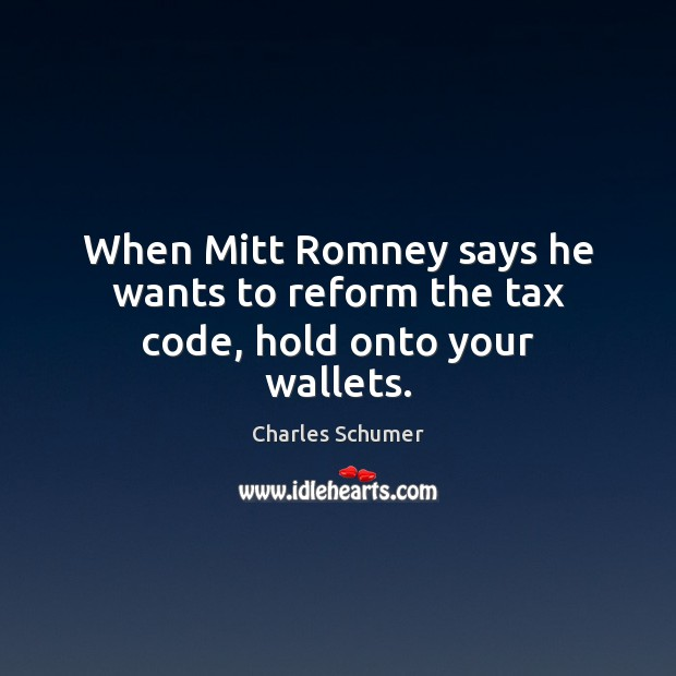 When Mitt Romney says he wants to reform the tax code, hold onto your wallets. Image