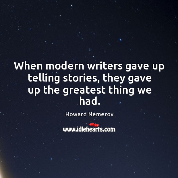 When modern writers gave up telling stories, they gave up the greatest thing we had. Image