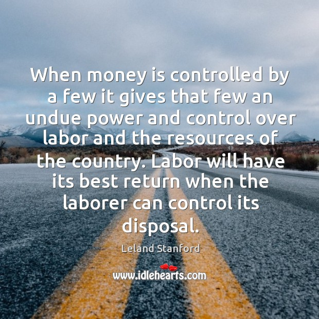When money is controlled by a few it gives that few an undue power and control over labor and Image
