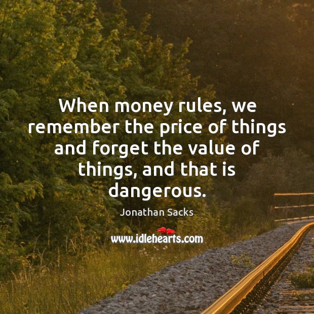 When money rules, we remember the price of things and forget the Jonathan Sacks Picture Quote