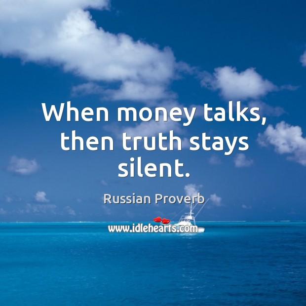 When money talks, then truth stays silent. Image