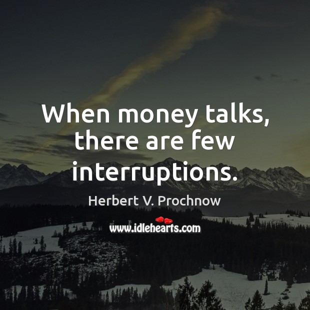 When money talks, there are few interruptions. Image