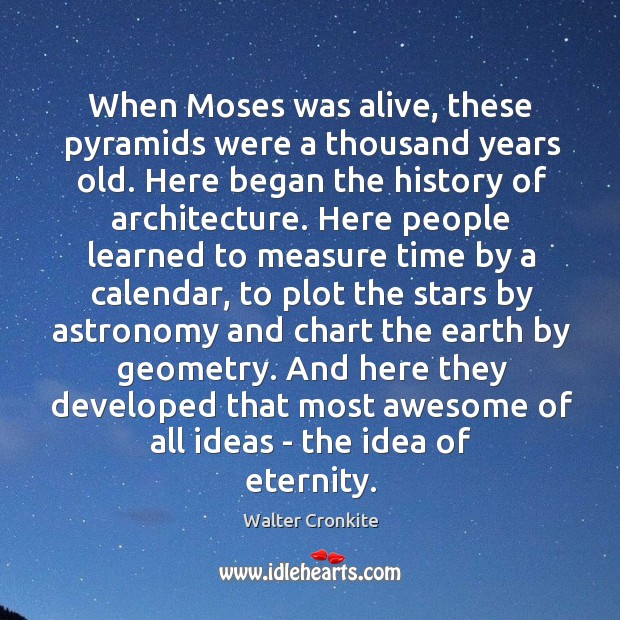 When Moses was alive, these pyramids were a thousand years old. Here Image