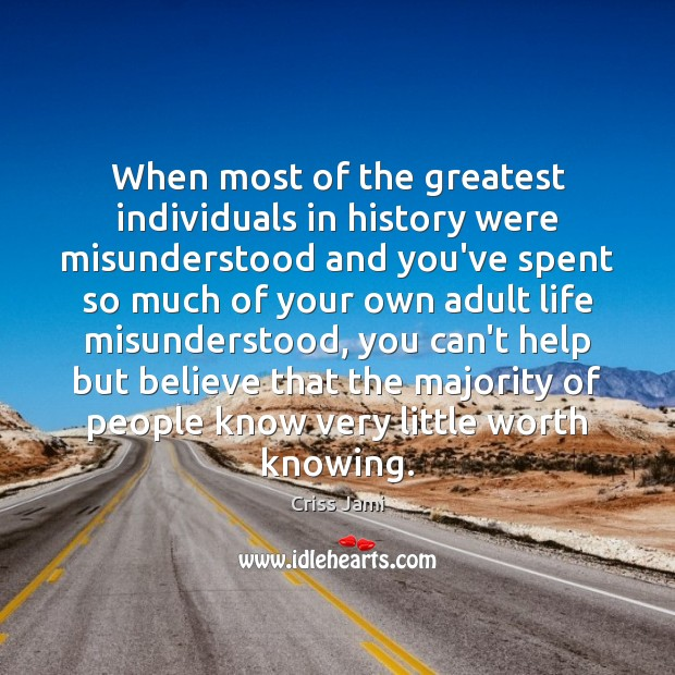 Image, When most of the greatest individuals in history were misunderstood and you've