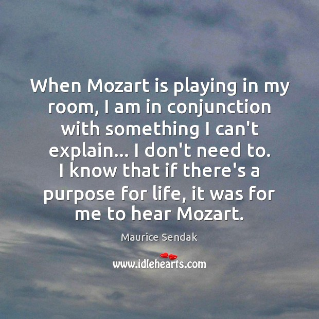 When Mozart is playing in my room, I am in conjunction with Maurice Sendak Picture Quote