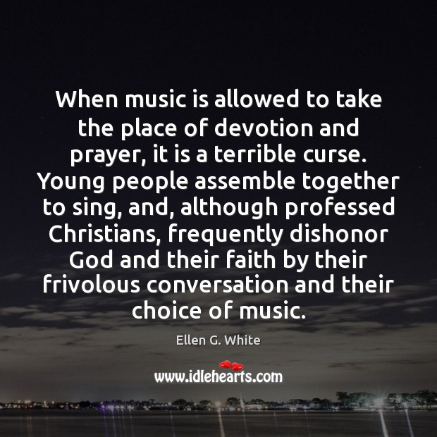 Image, When music is allowed to take the place of devotion and prayer,