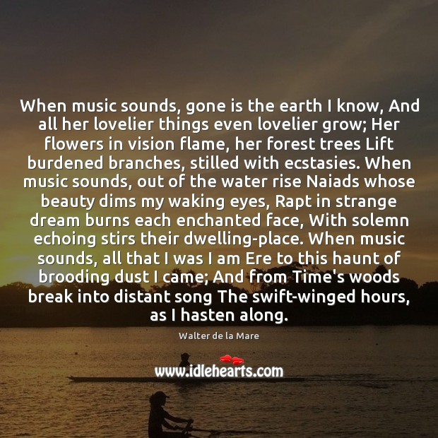 When music sounds, gone is the earth I know, And all her Image