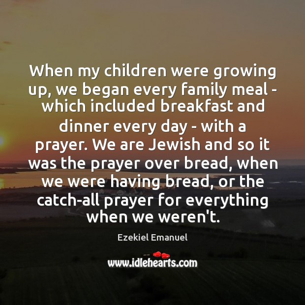 Image, When my children were growing up, we began every family meal –