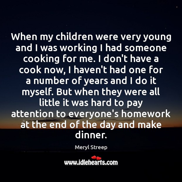 When my children were very young and I was working I had Meryl Streep Picture Quote