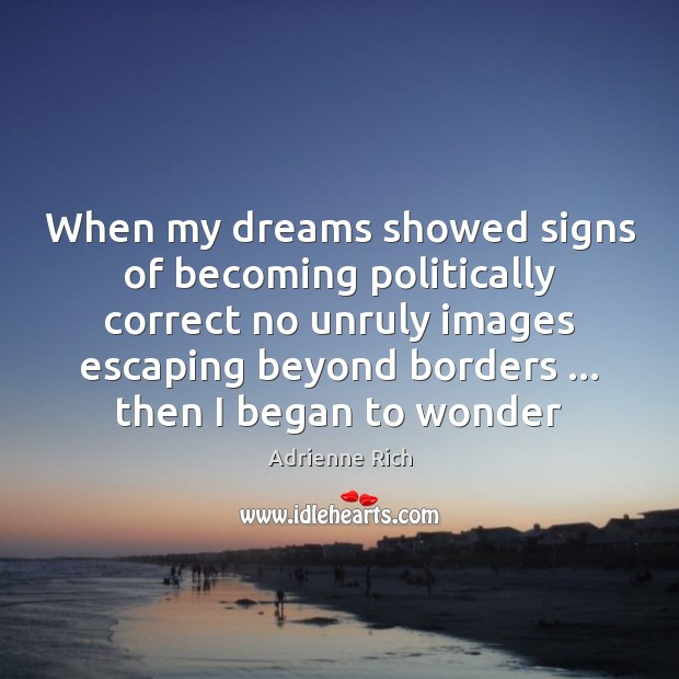 When my dreams showed signs of becoming politically correct no unruly images Image