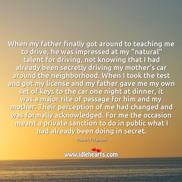 When my father finally got around to teaching me to drive, he Image