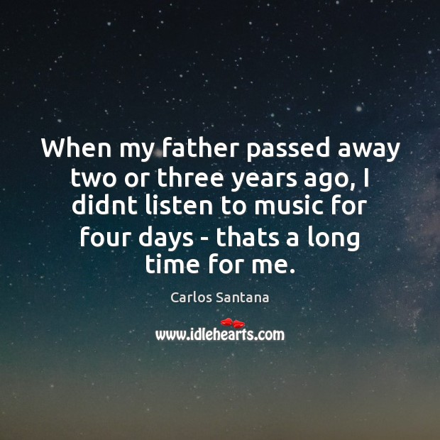 When my father passed away two or three years ago, I didnt Image