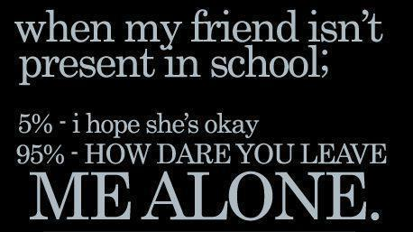When My Friend Isn't Present in School :