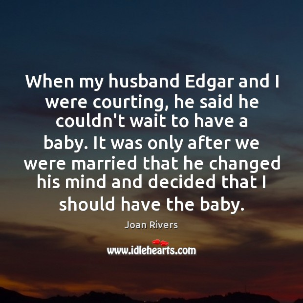 When my husband Edgar and I were courting, he said he couldn't Image