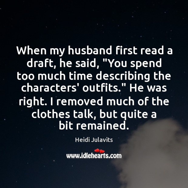 "Image, When my husband first read a draft, he said, ""You spend too"