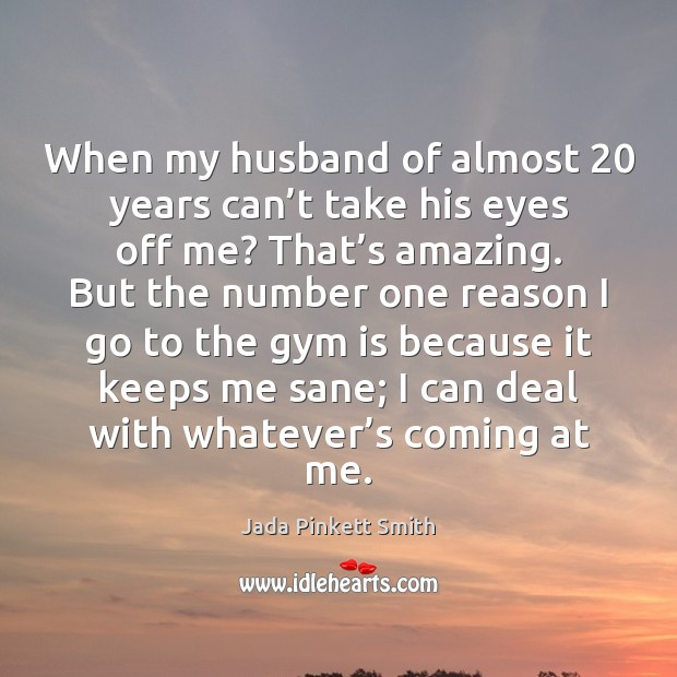 When my husband of almost 20 years can't take his eyes off Jada Pinkett Smith Picture Quote