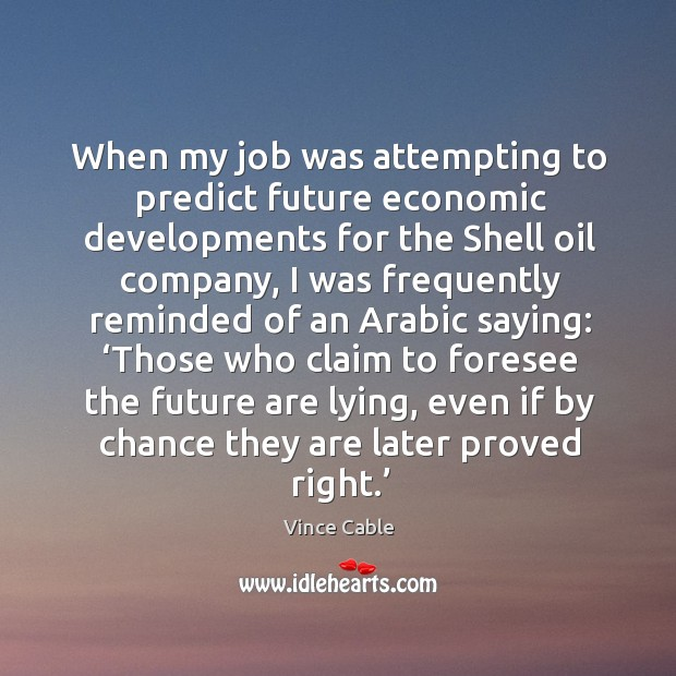 Image, When my job was attempting to predict future economic developments for the shell oil company