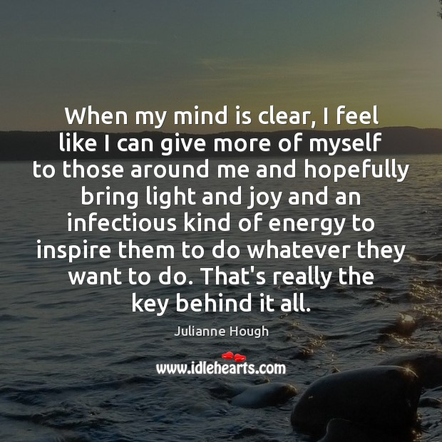 When my mind is clear, I feel like I can give more Image