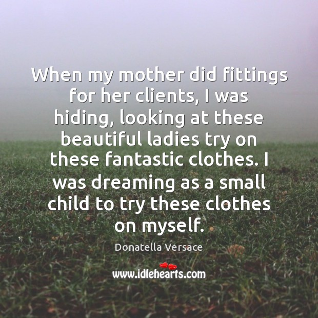 Image, When my mother did fittings for her clients, I was hiding, looking