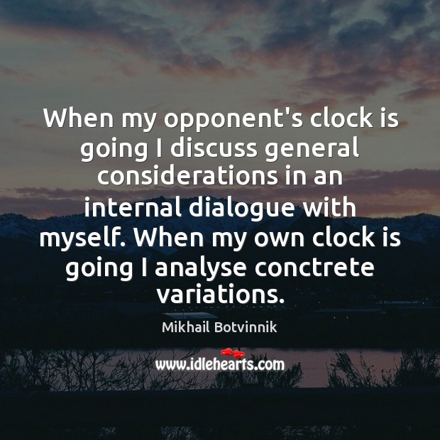 When my opponent's clock is going I discuss general considerations in an Image