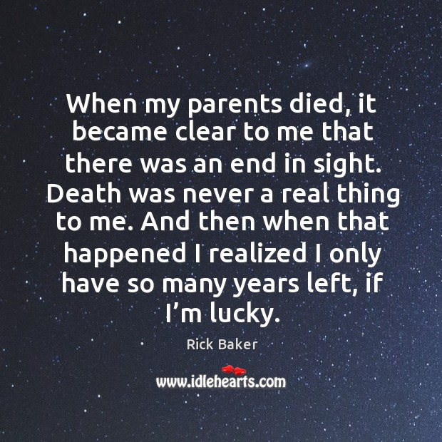 When my parents died, it became clear to me that there was an end in sight. Image