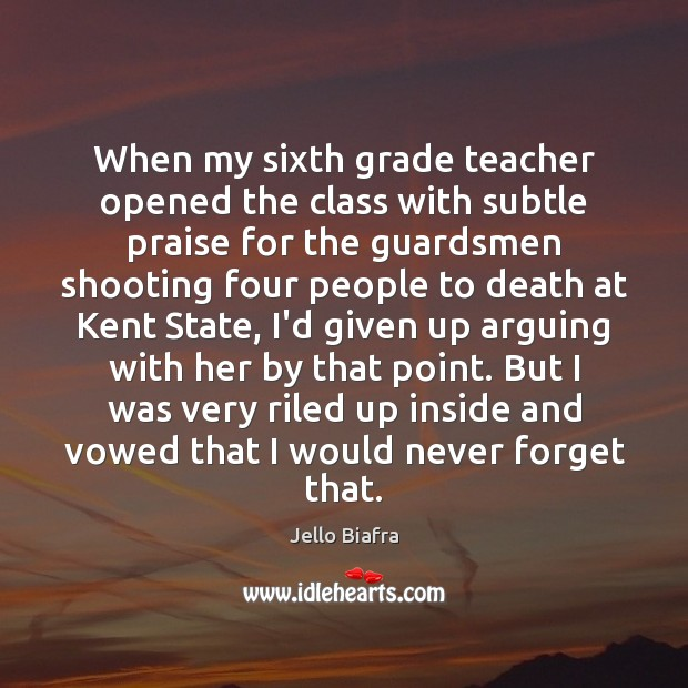 When my sixth grade teacher opened the class with subtle praise for Jello Biafra Picture Quote