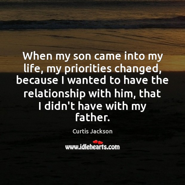 When my son came into my life, my priorities changed, because I Curtis Jackson Picture Quote