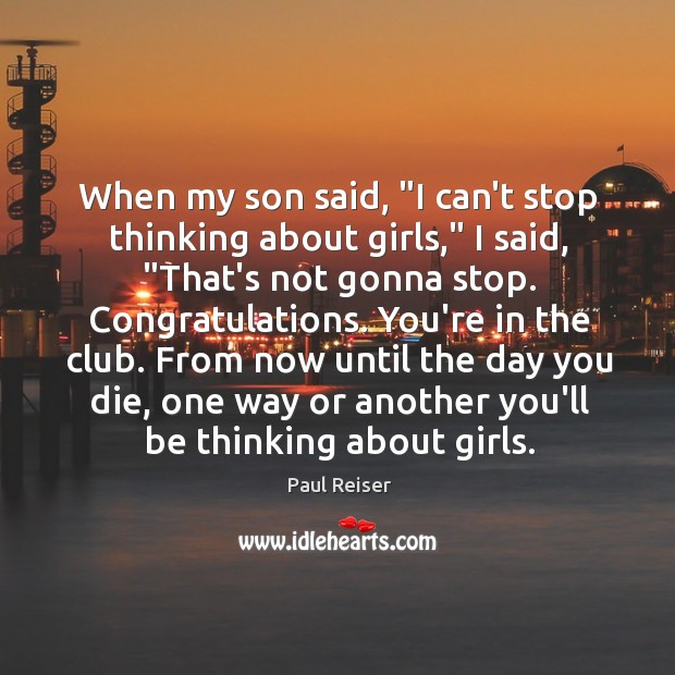 """When my son said, """"I can't stop thinking about girls,"""" I said, """" Paul Reiser Picture Quote"""