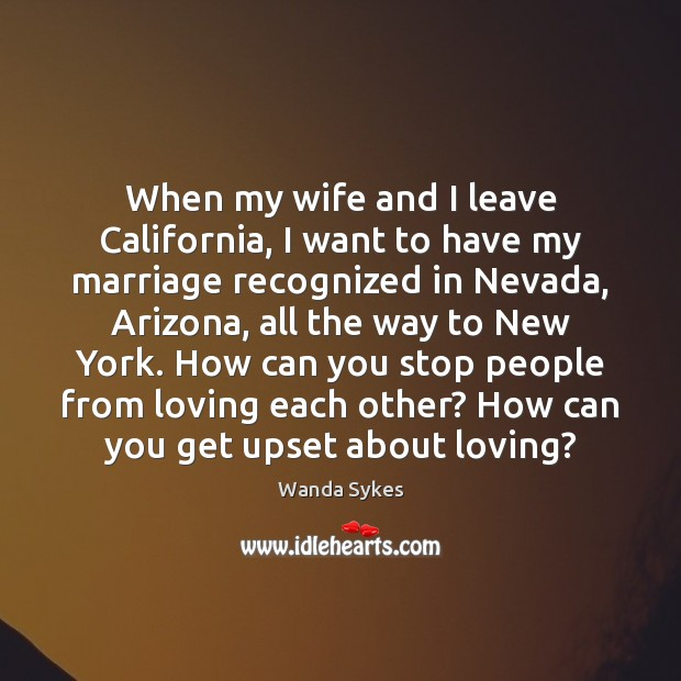 When my wife and I leave California, I want to have my Wanda Sykes Picture Quote