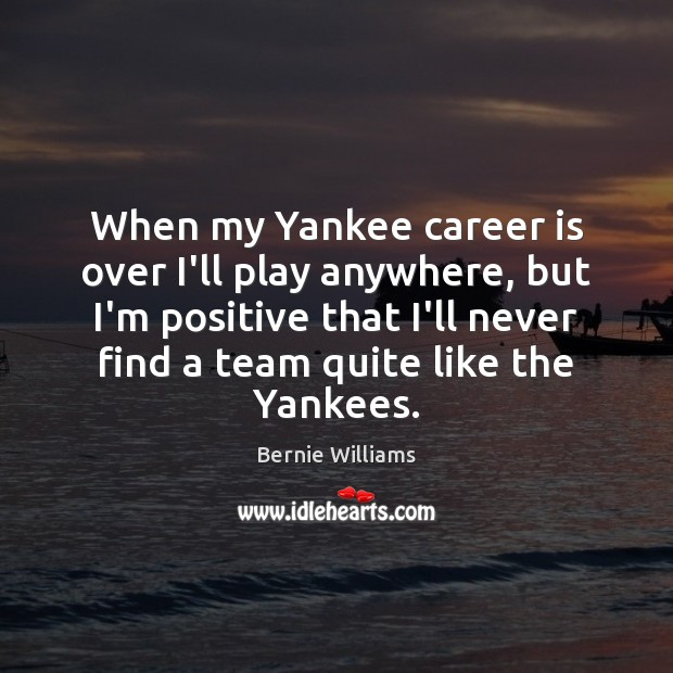 Image, When my Yankee career is over I'll play anywhere, but I'm positive