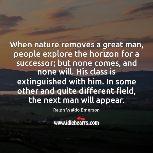 When nature removes a great man, people explore the horizon for a Image