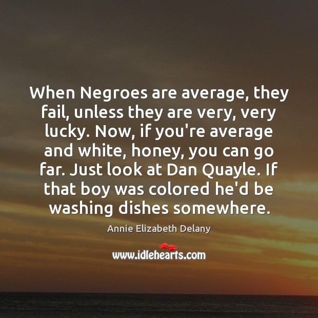 Image, When Negroes are average, they fail, unless they are very, very lucky.