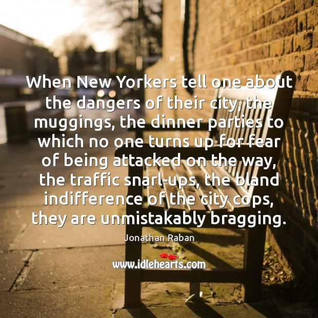 When New Yorkers tell one about the dangers of their city, the Jonathan Raban Picture Quote